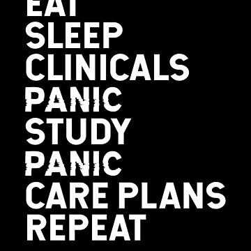 Funny Nurse Eat Sleep Clinical Panic Study Care Repeat by JapaneseInkArt