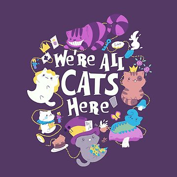 We are All Cats Here by TaylorRoss1