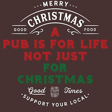 Pub for Life-Not Just Christmas by broadmeadow