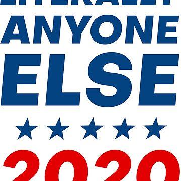 Literally Anyone Else 2020 Anti Trump by artvia