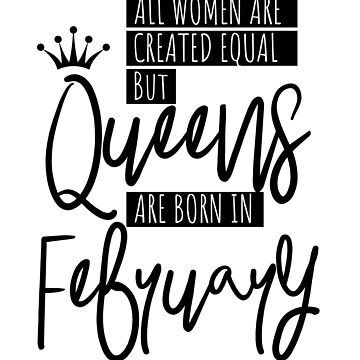 Queens Are Born In February  by IvonDesign