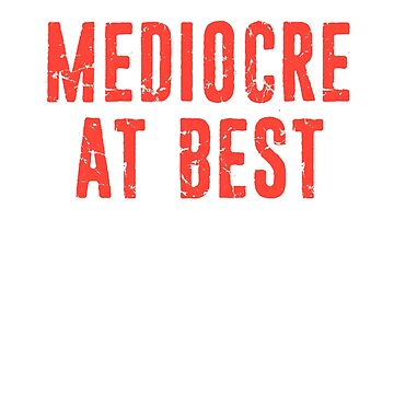 Mediocre at Best Average Funny Sarcastic by funnytshirtemp