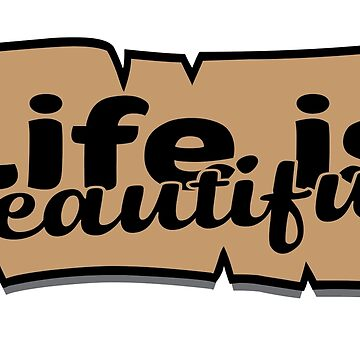 Life is beautiful by Melcu
