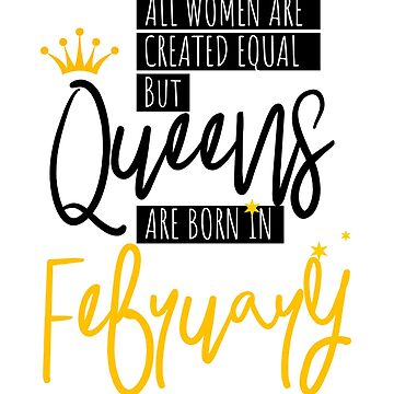 Birthday Gift Queens Are Born In February  by IvonDesign