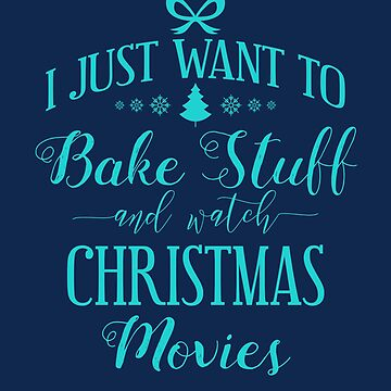 Want To Bake Stuff & Watch Christmas Movies Gift by oceanwaves