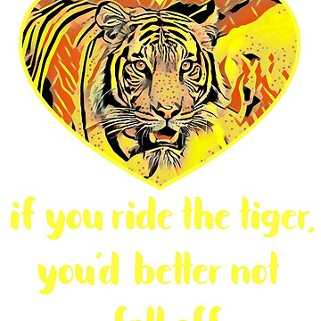 If You Ride The Tiger Dont Fall Off Be Careful by antzyzzz