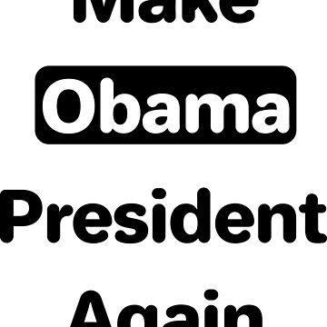 Make Obama President Again Anti Trump by artvia