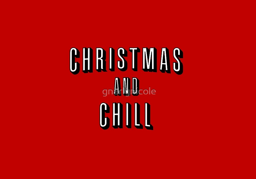 Christmas And Chill.Christmas And Chill By Gnarlynicole Redbubble