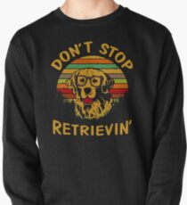Don't Stop Retrieving Funny Dog Pullover Sweatshirt
