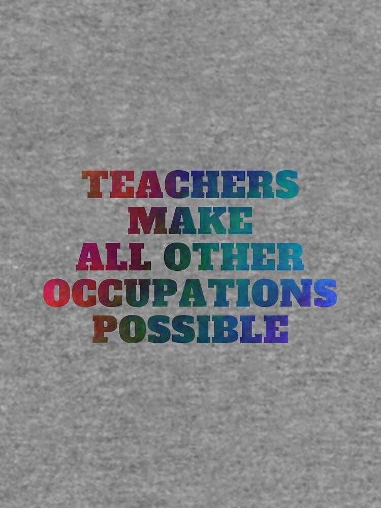 Teachers Make All Other Occupations Possible by kmcs