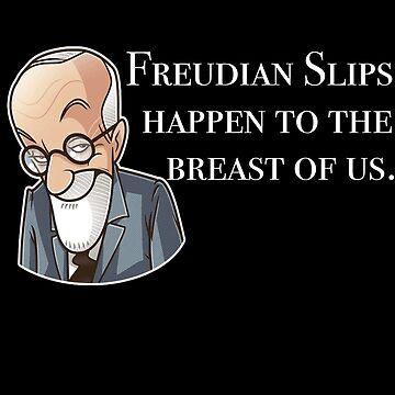 Funny Psychiatrist Gift - Funny Psychiatrist Shirt - Freudian Slips Happen To The Breast Of Us by Galvanized