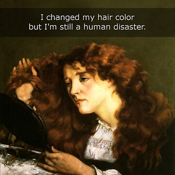 I changed my hai color but I'm still a human disaster by FandomizedRose