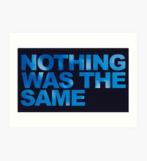NOTHING WAS THE SAME Art Print