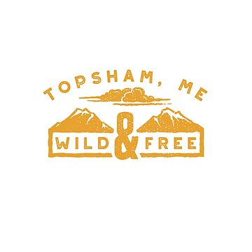 Topsham, ME Wild and Free by awkwarddesignco