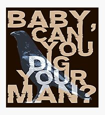 Baby, Can You Dig Your Man?  Photographic Print