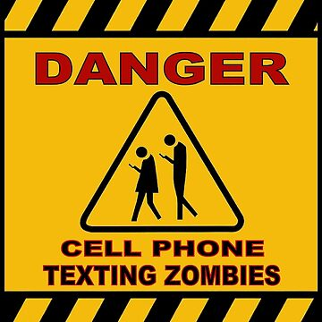 DANGER CELL PHONE : Warning for Texting Print by posterbobs