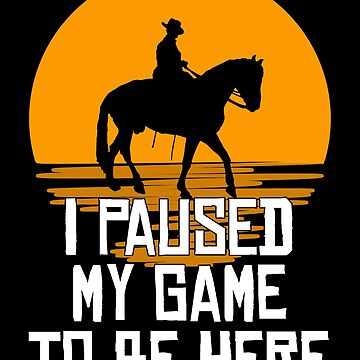 I Paused My Game To Be Here Sunset Cowboy Horse Balls by wrestletoys