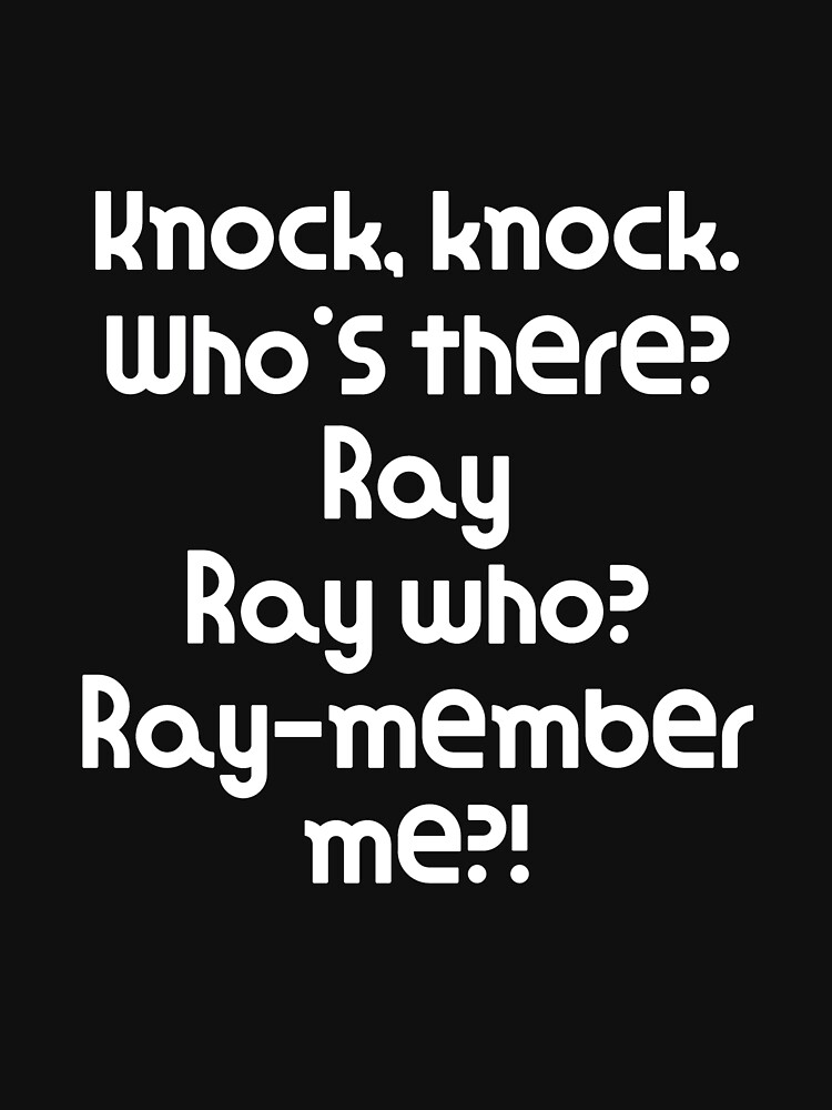 Funny Knock Knock Joke Knock, knock. Who's there? Ray Ray who? Ray member me?! by DogBoo