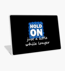 Hold On Just A Little While Longer Laptop Skin