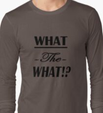 """""""What the What!?""""  Long Sleeve T-Shirt"""