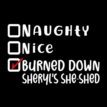 Naughty Nice Burned Down Sheryl's She-shed Shirt Gift Idea by MrTStyle