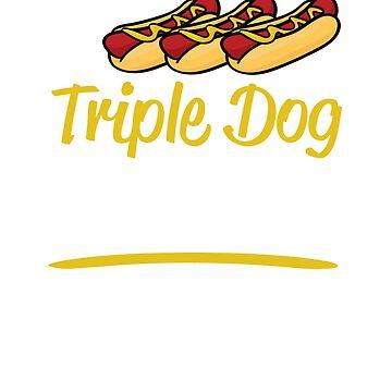 I triple dog dare you by goodtogotees