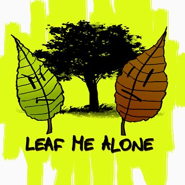 Leaf Me Alone by nattytwothree
