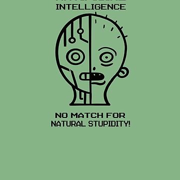 Artificial Intellegence  No Match For Natural Stupidity by Ice-Tees