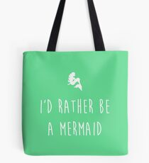 I'd rather be a mermaid Tote Bag