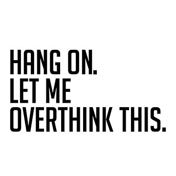 Hang on. Let me overthink this. by tastydesign
