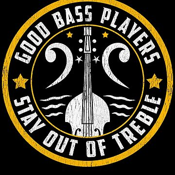 Good Bass Players Stay Out Of Treble by pbng80