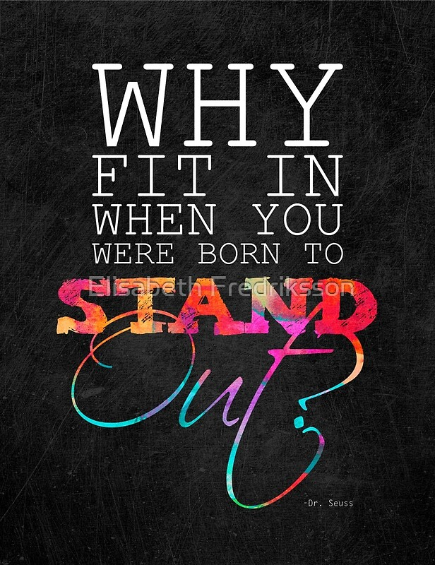 """Why Fit In When You Were Born To Stand Out?"" Posters By"