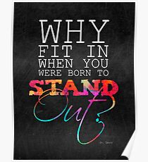 Why fit in when you were born to stand out? Poster