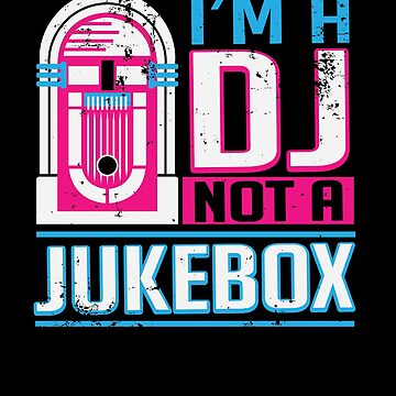 I'm a Dj Not A Jukebox by Aewood924