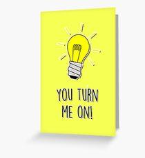 You turn me on! Greeting Card