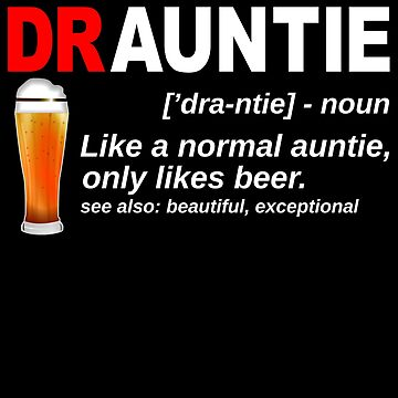 Drauntie Like Aunt Only Likes Beer Draunt Shirt Druncle Drink, Alcohol, Beer lover Beverage, Drinking IPA, Lager, Amber, Sours, Stouts International Beer Day by bulletfast