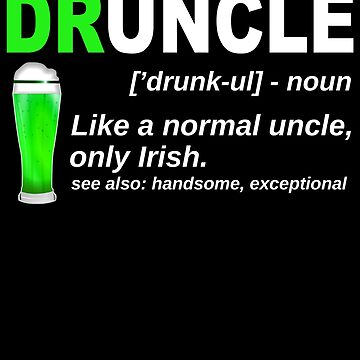 Druncle Like Uncle Only Irish Drunker St. Patricks Day Shirt Irish Druncle Best Funcle Ever Ireland green beer IPA, Lager, Amber, Sours, Stouts Beverage by bulletfast