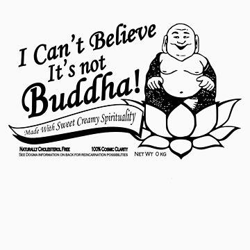 I Can't Believe It's Not Buddha! by buddhabubba