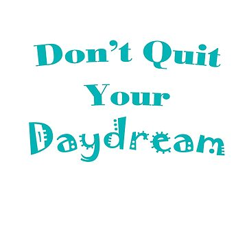 Don't Quit Your Daydream by jherbert101