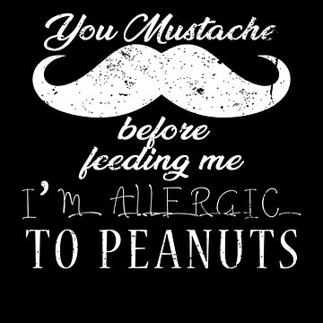 Peanut Allergy Shirt Allergic To Peanuts Moustache by shoppzee