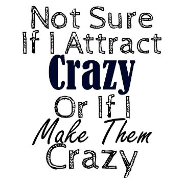 Yeah, I Make Them Crazy by seanicasia