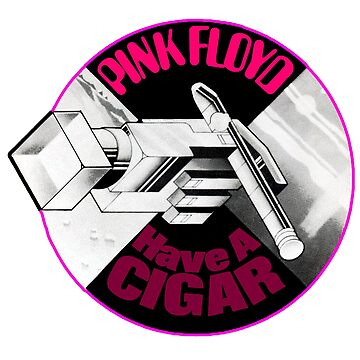 Pink Floyd: Have A Cigar by Pop-Pop-P-Pow