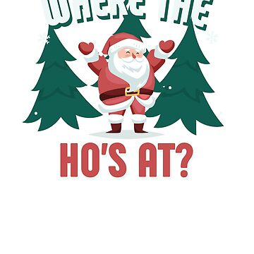 Funny Christmas | Our Funny Santa Where the Ho's At? T-shirt by ETIndustries