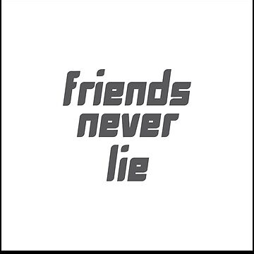 'Friends Never Lie' Awesome Friendship Day Gift  by leyogi