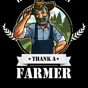 If You Ate Today Thank A Farmer - Funny Gift For Farmer by WWB2017