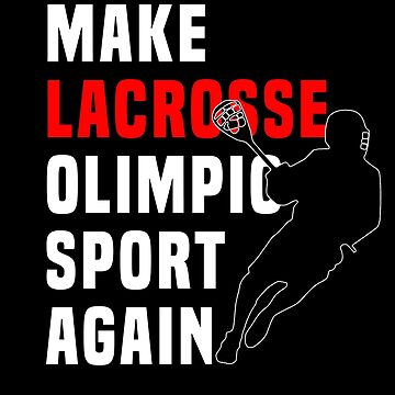 Lacrosse Shirts Make LAX Olimpic Sport Again Mens Boys Womens Girls by KiRUS