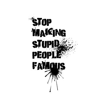 Stop making stupid people famous by hypnotzd