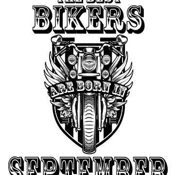The Best Biker Are Born In september by johnlincoln2557