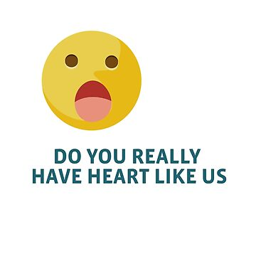 do you really  have heart like us by tastydesign