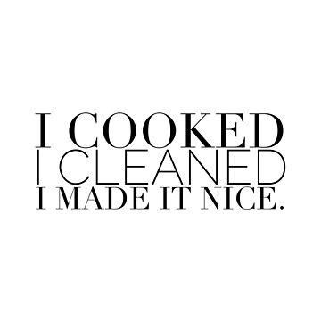 I cooked I cleaned I made it nice - Real Housewives of New York Quote by mivpiv